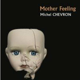 Michael Chevron : Mother Feeling- Thriller- Serge Safran éditeur- 291 pages-Avril 2018- 21 €