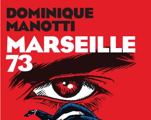 Dominique Manotti : Marseille 73 (collection Equinox, éditions les Arènes) - Mai 2020- 385 pages- 20 €